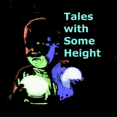 Tales with Some Height