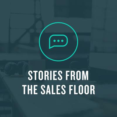 Stories from the Sales Floor