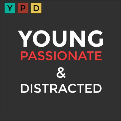 Young Passionate and Distracted