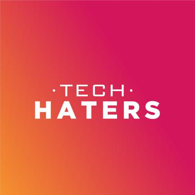 Tech Haters