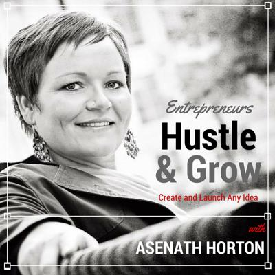 Hustle and Grow with Asenath Horton