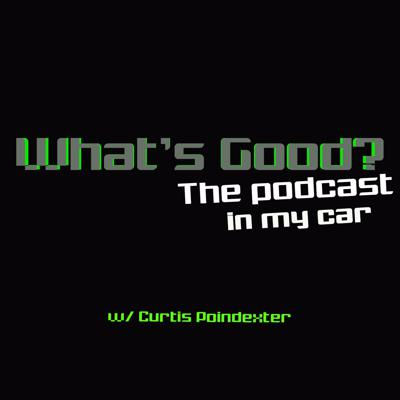 What's Good? The podcast in my car