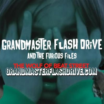 Grandmaster Flash Drive and The Furious Files