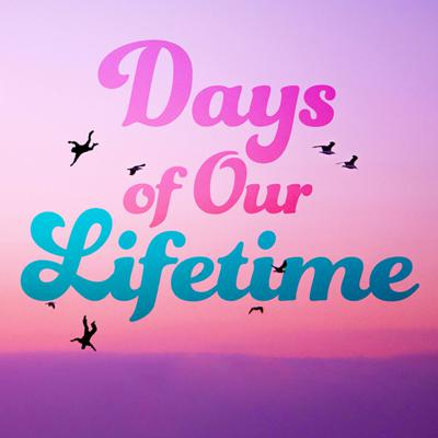 Days of Our Lifetime