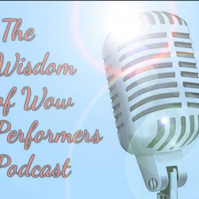 Wisdom of Wow Performers Podcast