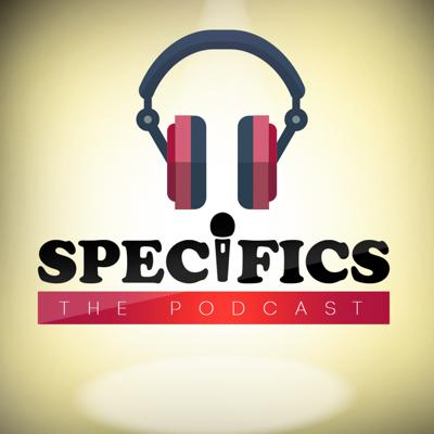 SPECIFICS- The Podcast