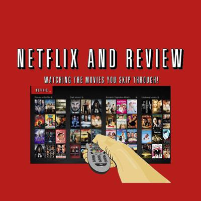 Netflix and Review Podcast
