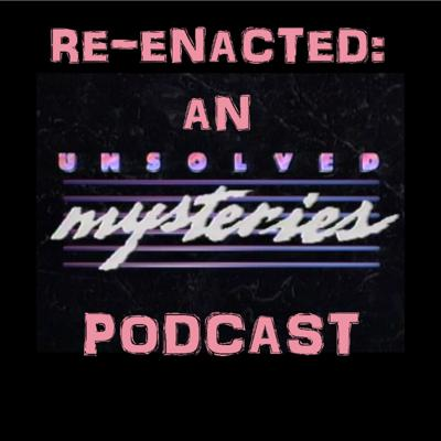 Re-Enacted: An Unsolved Mysteries Podcast