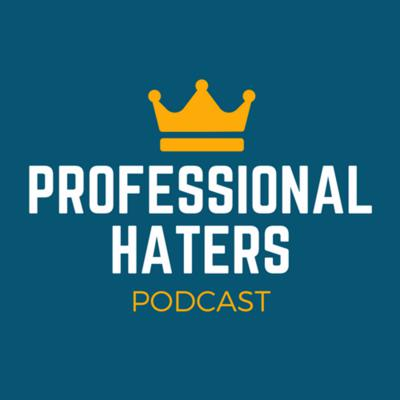 Professional Haters Podcast