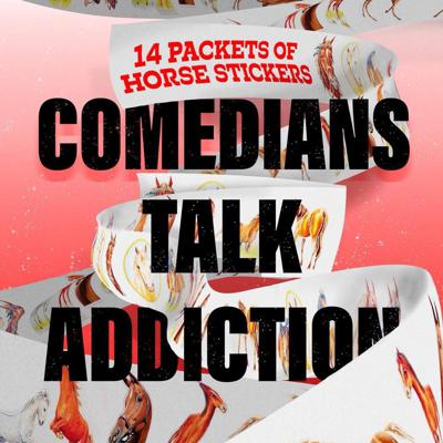 14 Packets of Horse Stickers: Comedians Talk Addiction