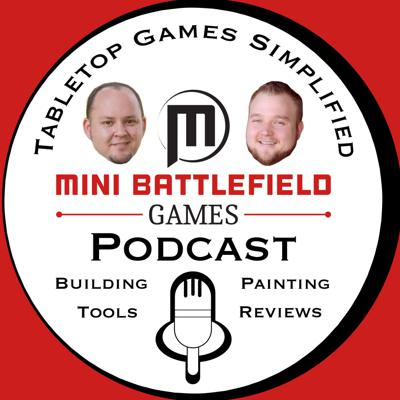 Mini Battlefield Games Podcast: Tabletop Gaming | Mini Wargaming | Tips Tricks and Tools of the Hobby