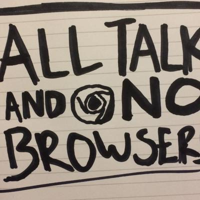 Podcast by All Talk and No Browsers
