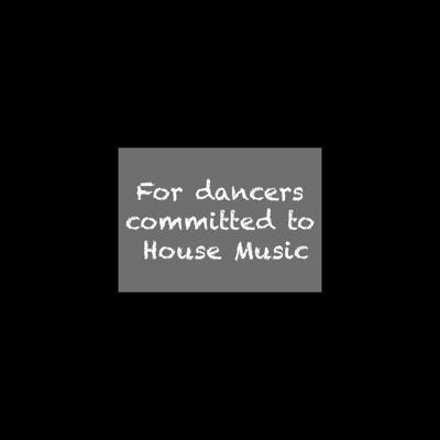 For dancers committed to House Music