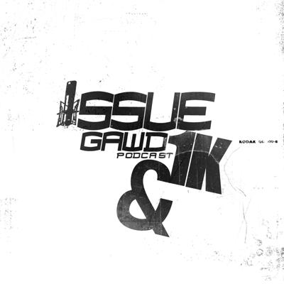 Issue Gawd & 1K Podcast