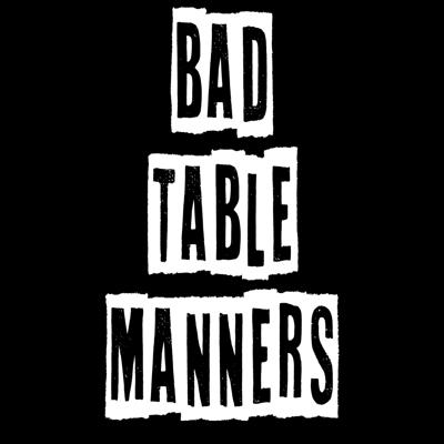 Bad Table Manners Podcast