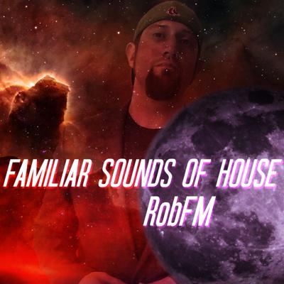 Familiar Sounds of House with Rob FM