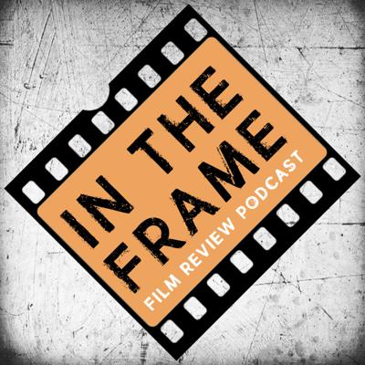 In The Frame: The Film Review Podcast