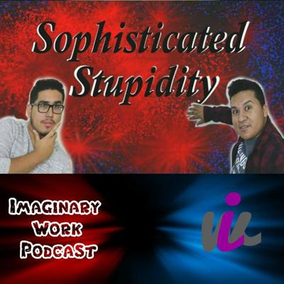 Sophisticated Stupidity
