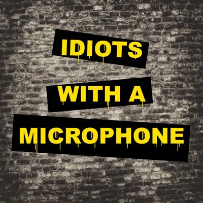 Idiots With A Microphone