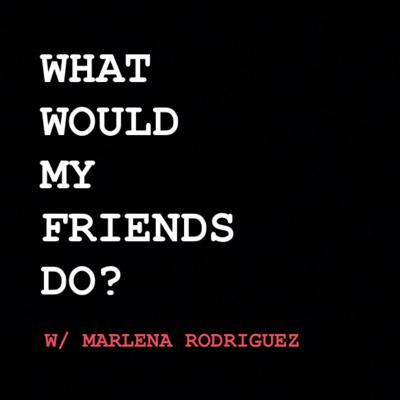 What Would My Friends Do? Podcast