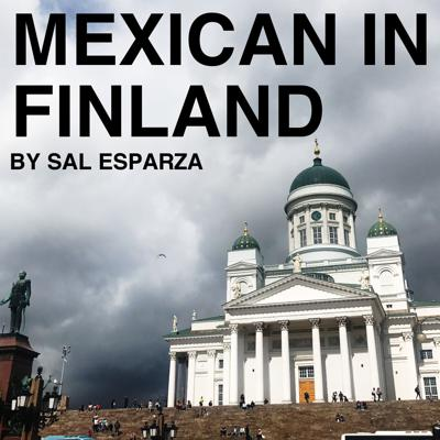Mexican in Finland with Sal Esparza