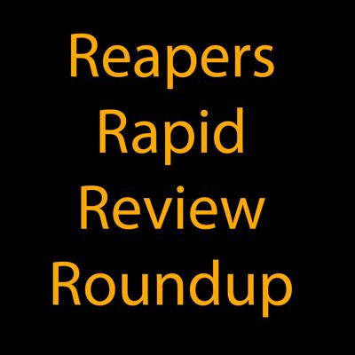 Reapers Rapid Review Roundup