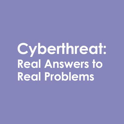 Cyberthreat: Real Answers to Real Problems