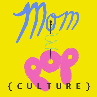 Mom and Pop{Culture}