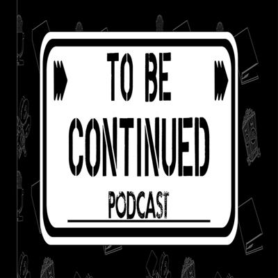 TO BE CONTINUED PODCAST
