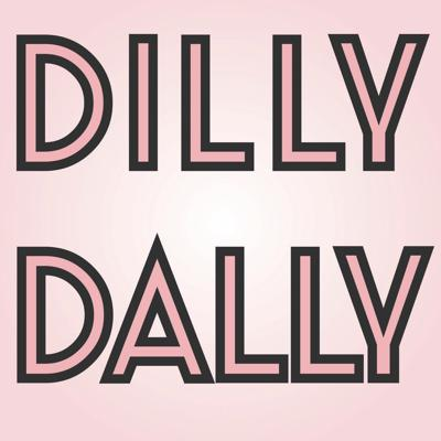 Dilly Dally Podcast