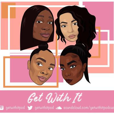 #GetWithIt is a podcast hosted by four girls, who give their honest opinions on everything relevant to what is going on in today's world. Topics varying from relationships, Body image, social media and many more.  Hosts: Chanelle Cheveon Dami  Priscilla