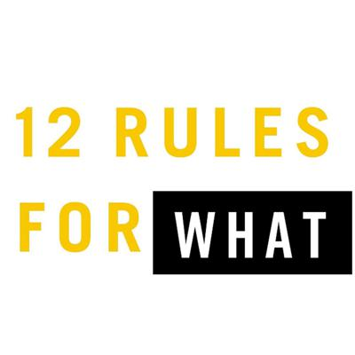 12 Rules For WHAT