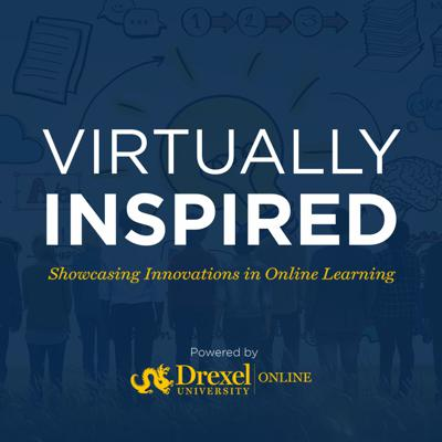 Virtually Inspired, powered by Drexel University Online focuses on how professionals are infusing technology into learning.