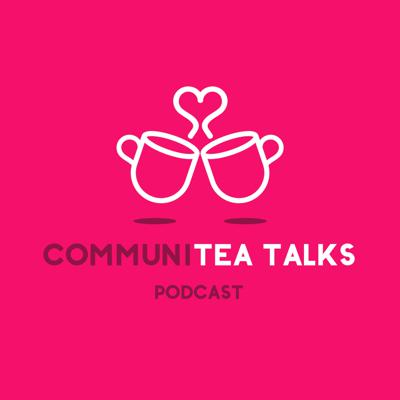 CommuniTEA Talks Podcast