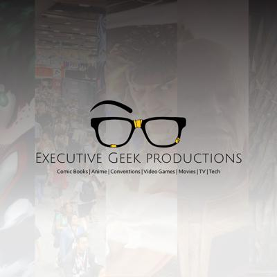Executive Geek Productions or