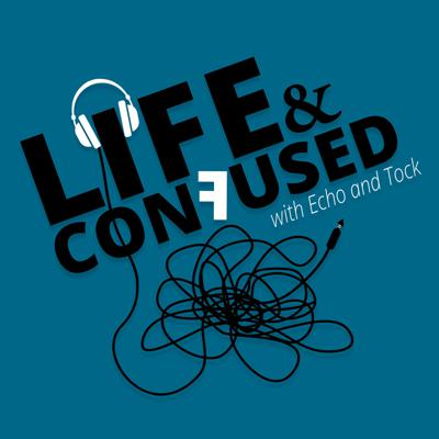 Life and Confused with Echo and Tock