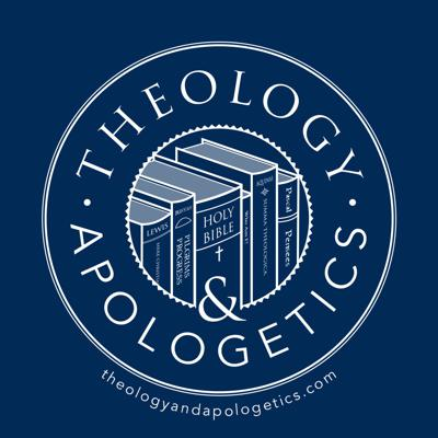 Theology and Apologetics Podcast
