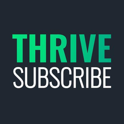 Thrive Subscribe Podcast