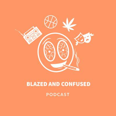 Blazed and Confused Podcast