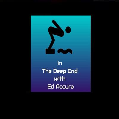 IN THE DEEP END with Ed Accura (Season 1)