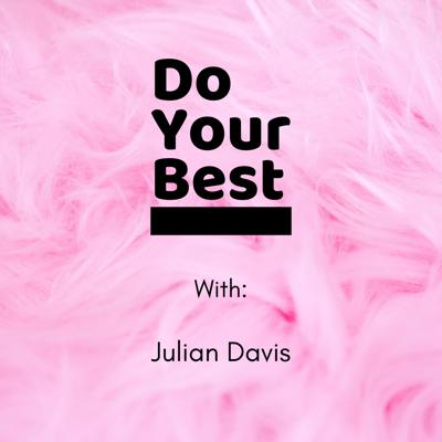 Do Your Best Podcast with Julian Davis