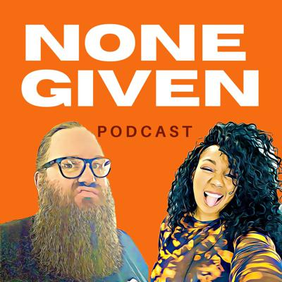 None Given. Discussing the subjects that others won't and we have none to give.  • Hosts: @meka_monroe & @baloo_nonegiven • #nonegivenpodcast