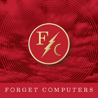 Forget Computers Podcast