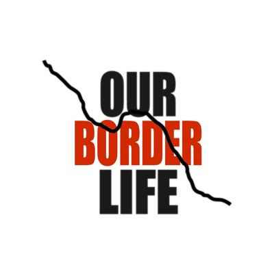 Our Border Life podcast