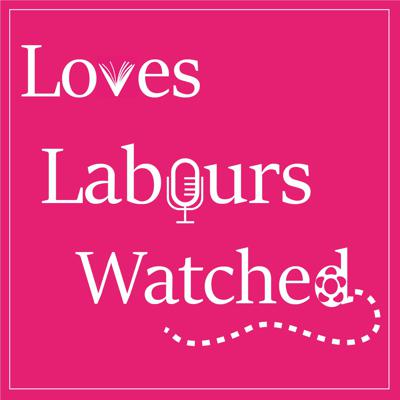Loves Labours Watched