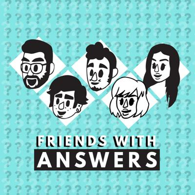 Friends with Answers is a Q&A podcast! 5 friends ask each other their burning questions. 5 friends give an answer, and chances are it derails the entire show and everything descends into chaos.