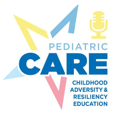 Pediatric CARE: Childhood, Adversity and Resiliency Education podcast