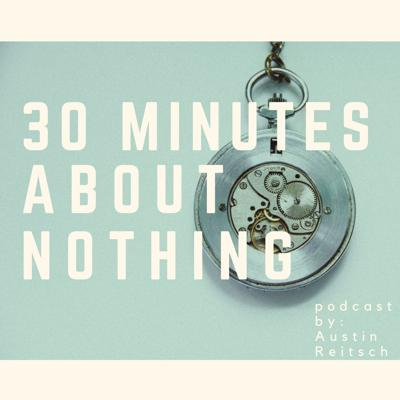 Welcome to 30 Minutes About Nothing.  New episode every Wednesday morning.  DraftKings golf picks, Weekly Meal Plan playlist, just me sharing my hobbies with the world.  If you like it.... great.  If you don't... whatever.  Follow me on Instagram @30minutesaboutnothing and @areitsch