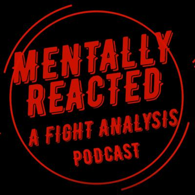 Mentally Reacted: A Fight Analysis Podcast