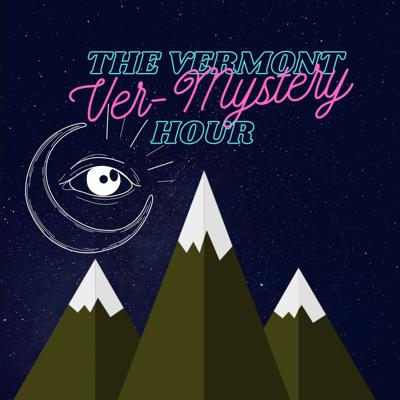 The Vermont Ver-Mystery Hour